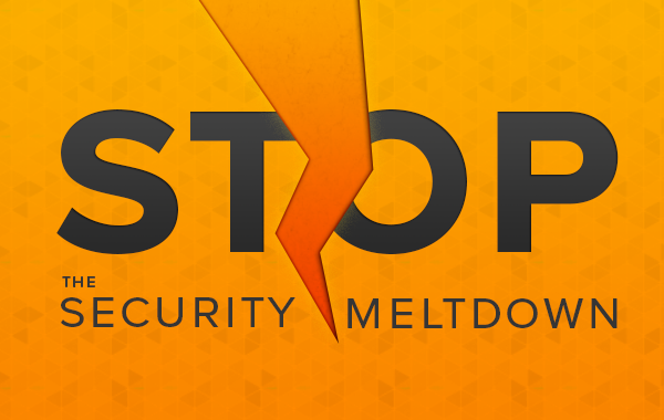 This is how you stop security meltdowns!