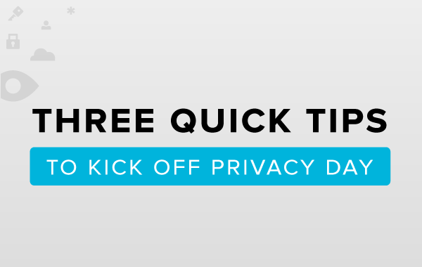 Three quick tips to kick off privacy day
